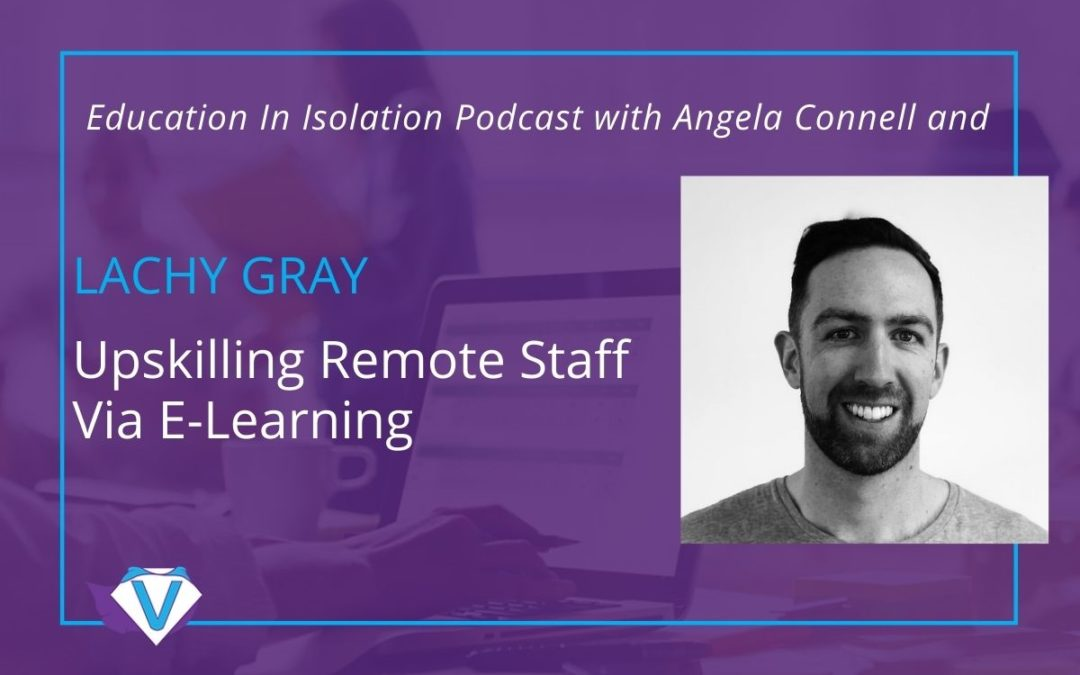 Upskilling Remote Staff Via E-Learning – Lachy Gray Interview