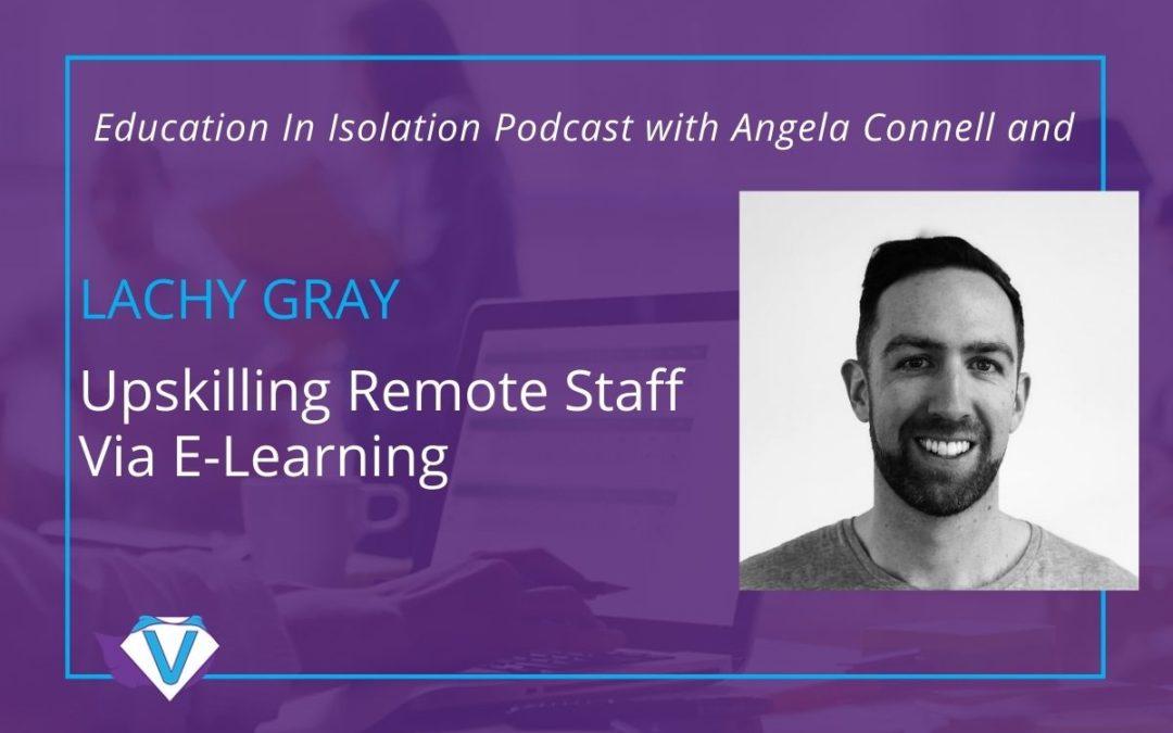 Upskilling Remote Staff Via E-Learning - Lachy Gray